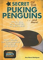Secret of the puking penguins-- and more!
