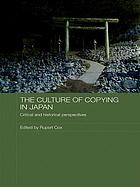 The culture of copying in Japan : critical and historical perspectives