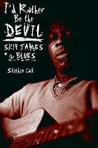 I'd rather be the devil : Skip James and the blues