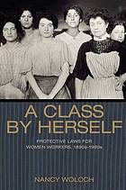 A class by herself : protective laws for women workers, 1890s-1990s
