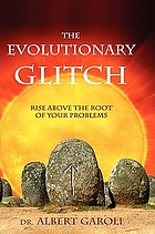 The evolutionary glitch : rise above the root of your problems