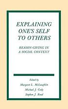 Explaining one's self to others : reason-giving in a social context