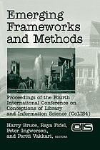 Emerging frameworks and methods : proceedings of the Fourth International Conference on the Conceptions of Library and Information Science, Seattle, WA, July 21-25, 2002-26, 1999.