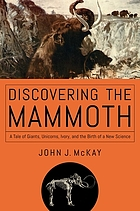 Discovering the mammoth - a tale of giants, unicorns, ivory, and the birth.
