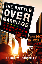 The battle over marriage : gay rights activism through the media