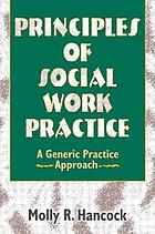 Principles of social work practice : a generic practice approach