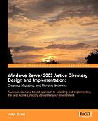 Windows server 2003 active directory design and implementation : creating, migrating, and merging networks