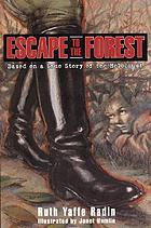 Escape to the forest : based on a true story of the Holocaust