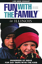 Fun with the family in Illinois : hundreds of ideas for day trips with the kids