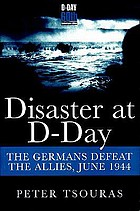 Disaster at D-Day : the Germans defeat the Allies, June 1944