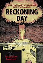 Reckoning day : race, place, and the atom bomb in postwar America