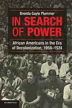 In search of power : African Americans in the era of decolonization, 1956-1974