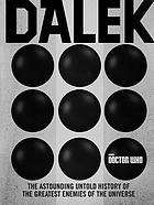 Dalek : the astounding untold history of the greatest enemies of the universe