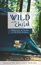 Wild with child : adventures of families in the great outdoors