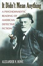 It didn't mean anything : a psychoanalytic reading of American detective fiction