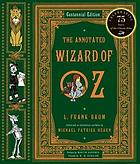 The annotated Wizard of Oz : the wonderful Wizard of Oz
