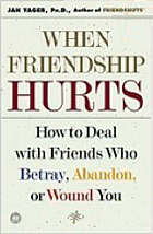 When friendship hurts : how to deal with friends who betray, abandon or wound you