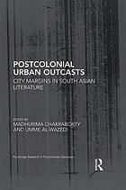 Postcolonial urban outcasts : city margins in south asian literature.