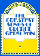 The greatest songs of George Gershwin
