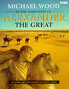In the footsteps of Alexander the Great : a journey from Greece to Asia