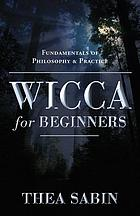 Wicca for beginners : fundamentals of philosophy & practice