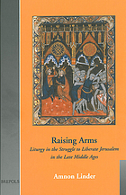 Raising arms : liturgy in the struggle to liberate Jerusalem in the late Middle Ages