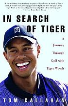 In search of Tiger : a journey through golf with Tiger Woods