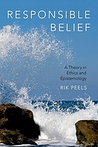 Responsible belief : a theory in ethics and epistemology