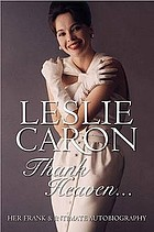 Leslie Caron : thank heaven : her frank and intimate autobiography