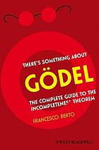 There's something about Gödel : the complete guide to the incompleteness theorem