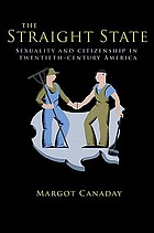 The straight state : sexuality and citizenship in twentieth-century America
