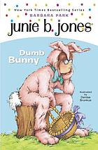 Junie B., first grader : dumb bunny : #27 of Junie B. Jones