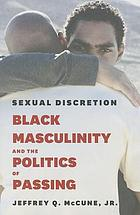 Sexual discretion : black masculinity and the politics of passing