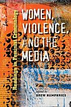 Women, violence, and the media : readings in feminist criminology