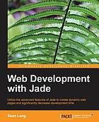 Web development with Jade : utilize the advanced features of Jade to create dynamic web pages and significantly decrease development time
