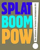 Splat, boom, pow! : the influence of cartoons in contemporary artSplat, boom, pow! : the influence of cartoons in contemporary art