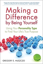 Making a difference by being yourself : using your personality type at work and in relationships