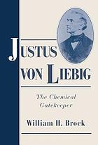 Justus von Liebig : the chemical gatekeeper