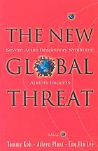 The new global threat : severe acute respiratory syndrome and its impacts