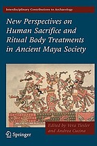 New perspectives on human sacrifice and ritual body treatment in ancient Maya society