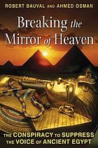 Breaking the mirror of heaven : the conspiracy to supress the voice of ancient Egypt