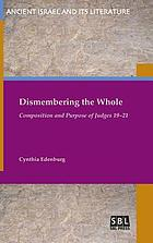 Dismembering the whole : composition and purpose of Judges 19/21