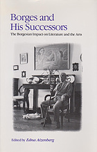 Borges and his successors : the Borgesian impact on literature and the arts