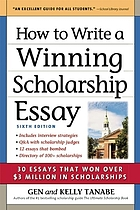 How to write a winning scholarship essay : including 30 essays that won over $3 million in scholarships