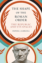 The shape of the Roman order : the republic and its spaces