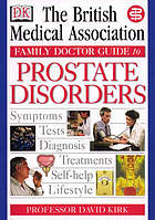 The British Medical Association family doctor guide to prostate disorders