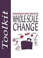 Whole-scale change toolkit: tools for unleasing the magic in organizations