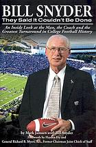 Bill Snyder : they said it couldn't be done : an inside look at the man, the coach and the greatest turnaround in college football history