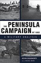 The Peninsula Campaign of 1862 : a military analysis