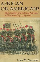 African or American? : Black identity and political activism in New York City, 1784-1861